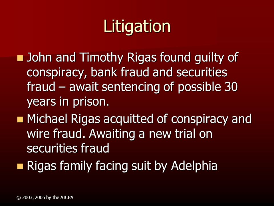 Litigation John and Timothy Rigas found guilty of conspiracy, bank fraud and securities fraud – await sentencing of possible 30 years in prison.