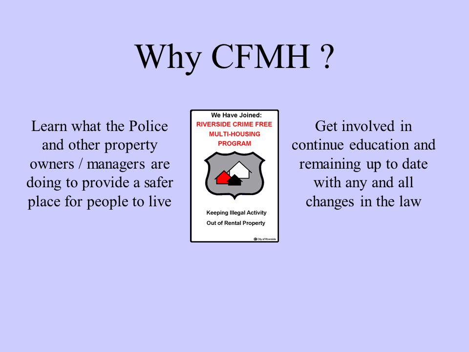 Why CFMH Learn what the Police and other property owners / managers are doing to provide a safer place for people to live.