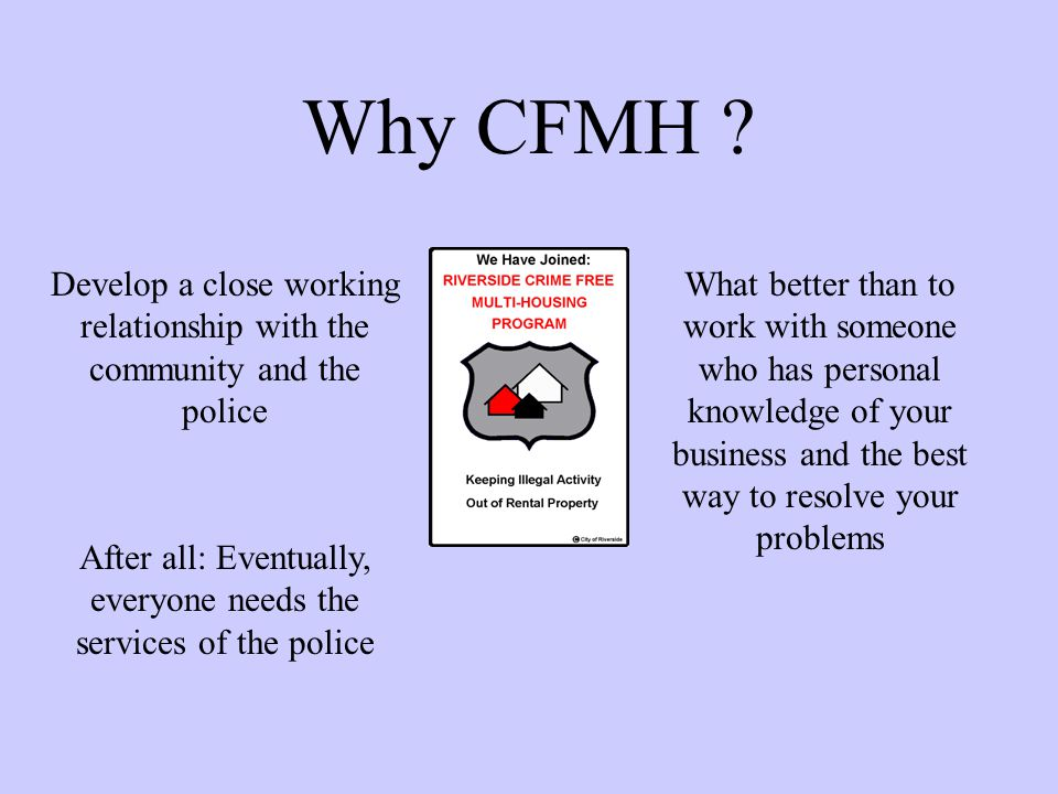 Why CFMH Develop a close working relationship with the community and the police.