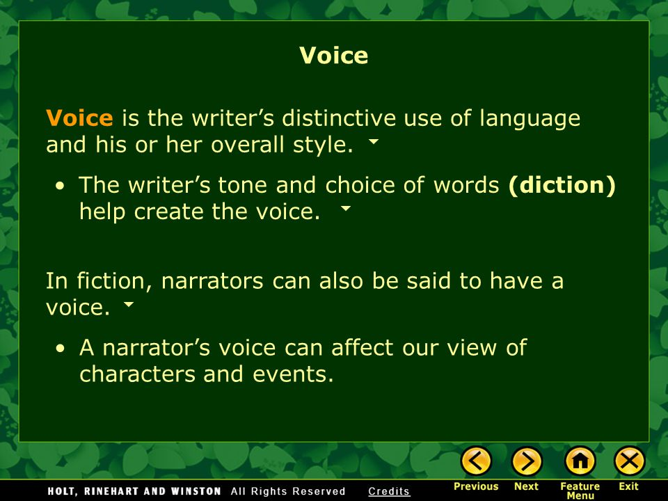 Voice Voice is the writer's distinctive use of language and his or her overall style.