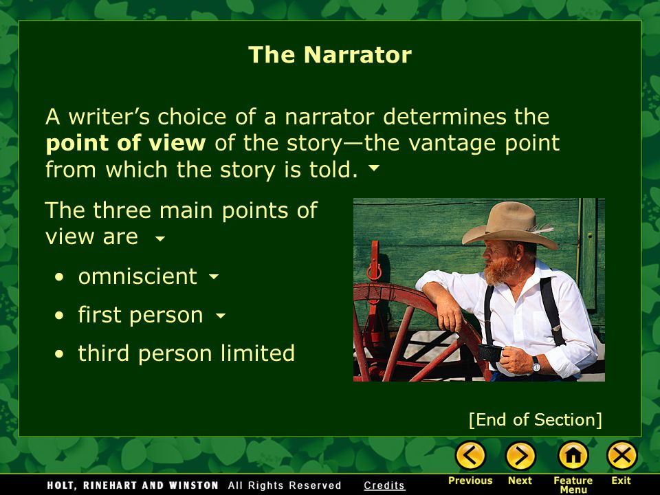 The Narrator A writer's choice of a narrator determines the point of view of the story—the vantage point from which the story is told.