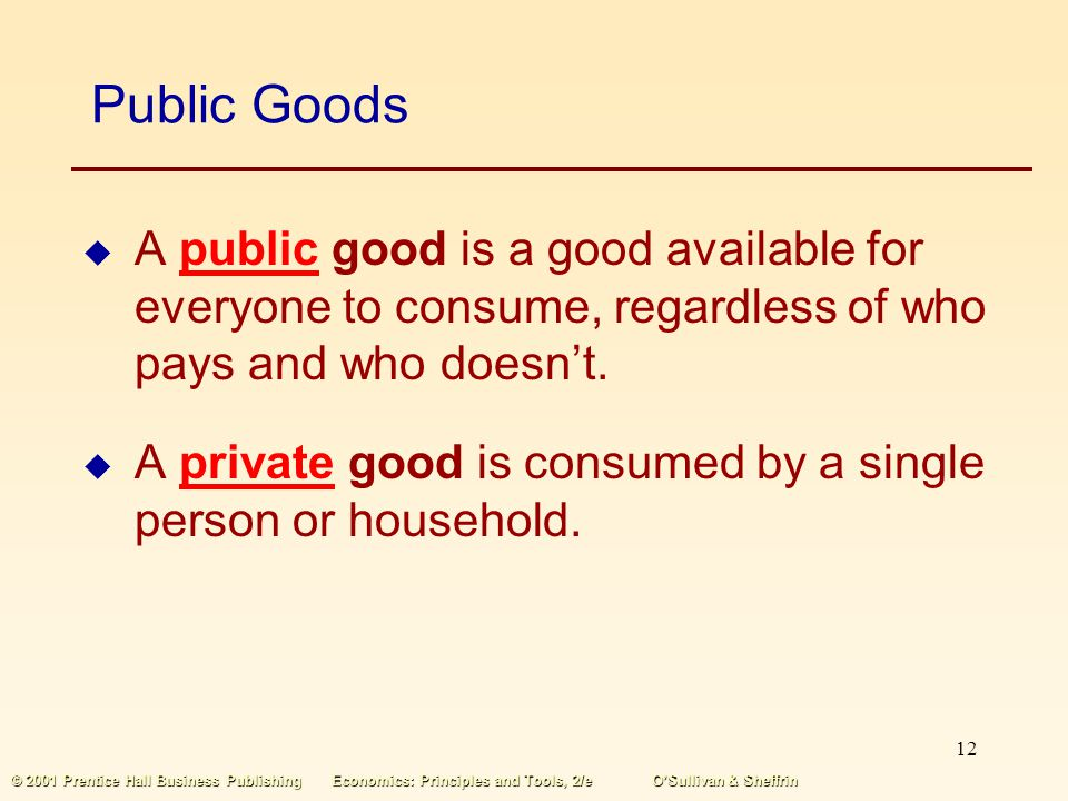 Public Goods A public good is a good available for everyone to consume, regardless of who pays and who doesn't.