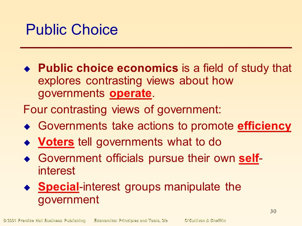 Public Choice Public choice economics is a field of study that explores contrasting views about how governments operate.