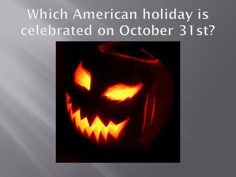 Which American holiday is celebrated on October 31st