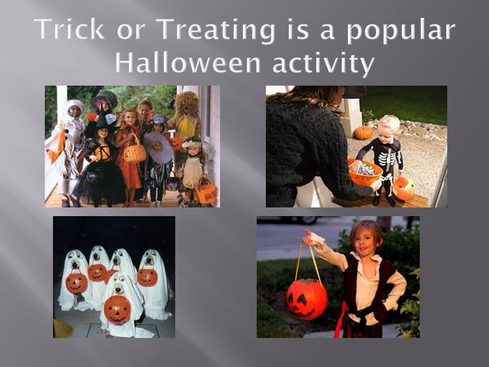 Trick or Treating is a popular Halloween activity