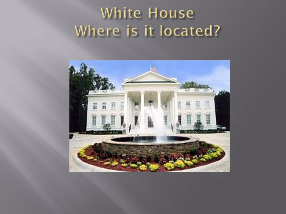 White House Where is it located