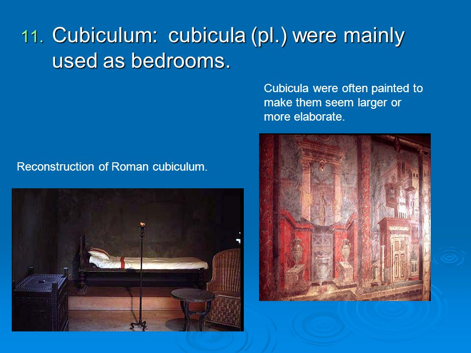 Cubiculum: cubicula (pl.) were mainly used as bedrooms.
