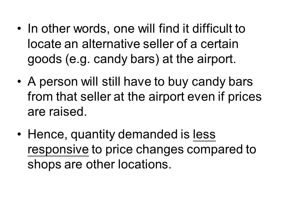 In other words, one will find it difficult to locate an alternative seller of a certain goods (e.g. candy bars) at the airport.