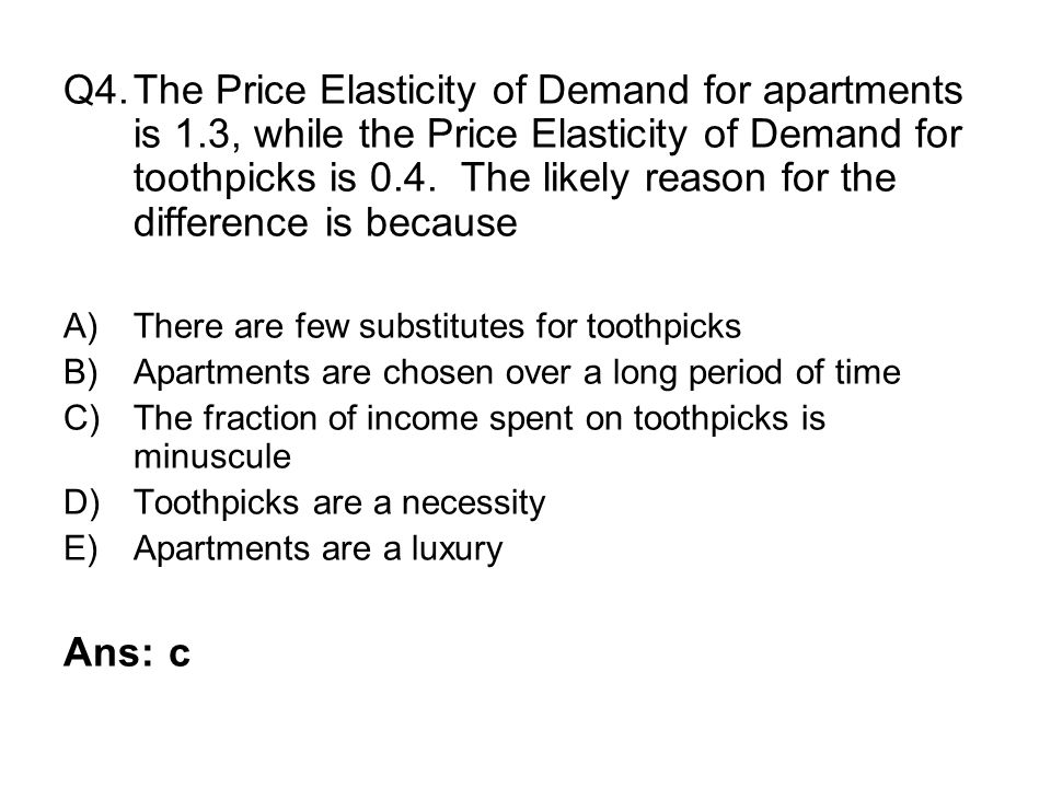 Q4. The Price Elasticity of Demand for apartments is 1