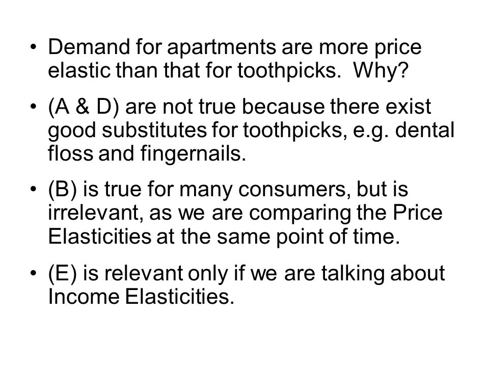 Demand for apartments are more price elastic than that for toothpicks