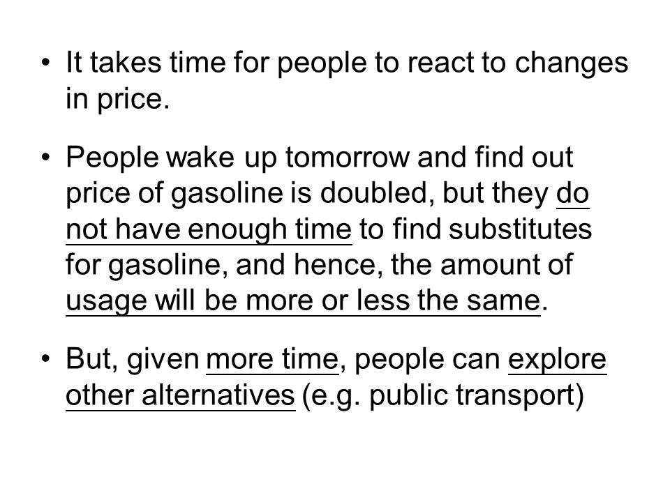 It takes time for people to react to changes in price.