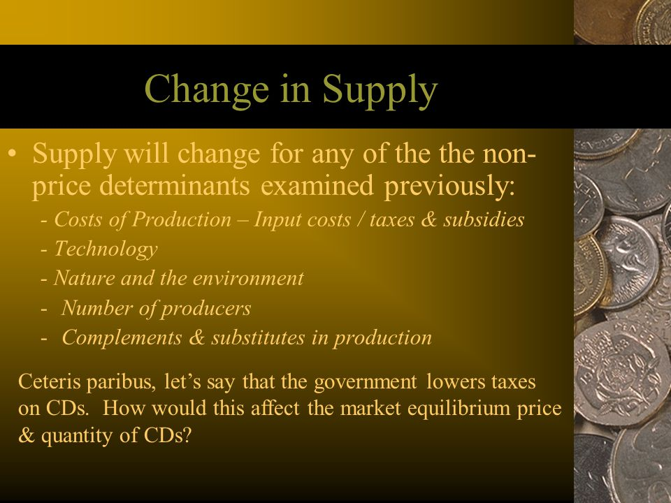 Change in Supply Supply will change for any of the the non-price determinants examined previously: