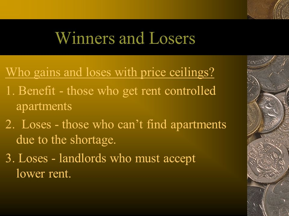 Winners and Losers Who gains and loses with price ceilings