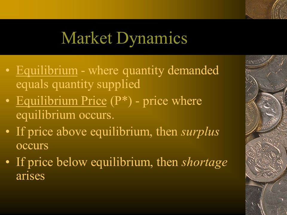 Market Dynamics Equilibrium - where quantity demanded equals quantity supplied. Equilibrium Price (P*) - price where equilibrium occurs.