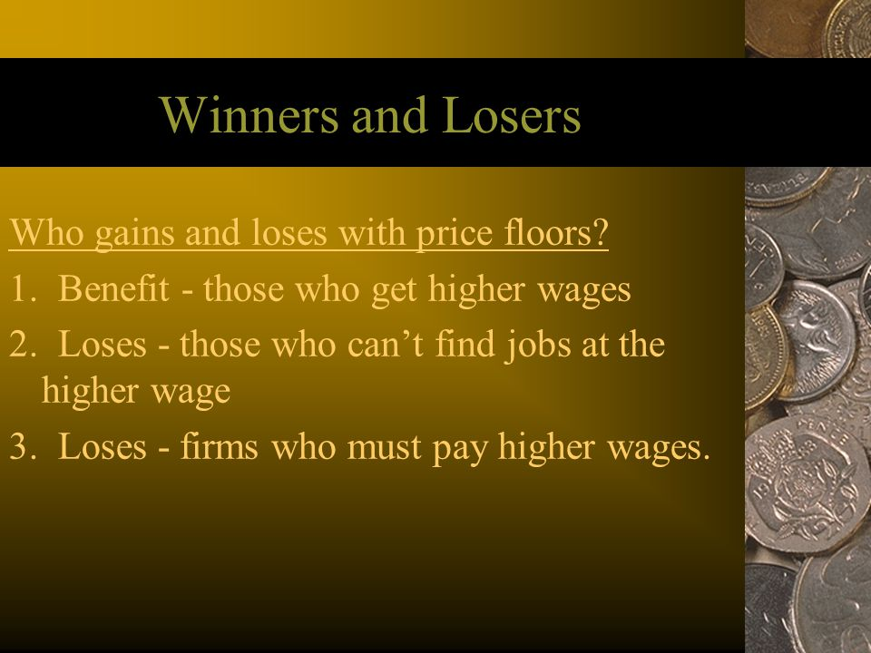 Winners and Losers Who gains and loses with price floors