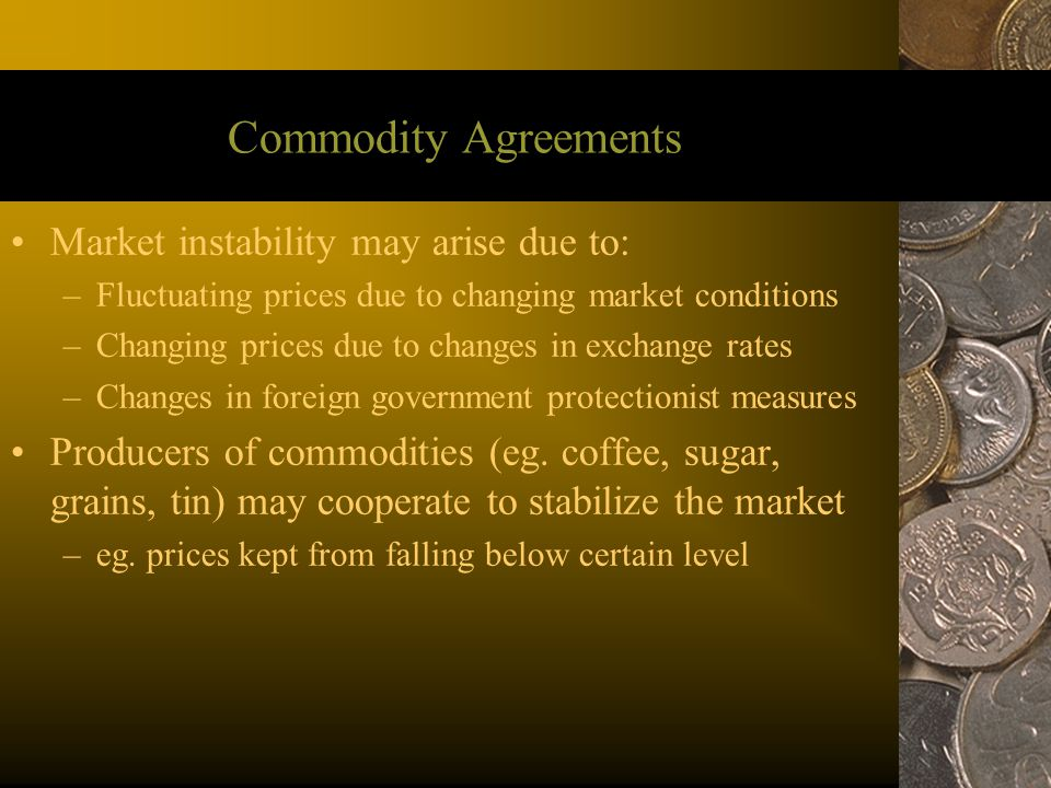 Commodity Agreements Market instability may arise due to: