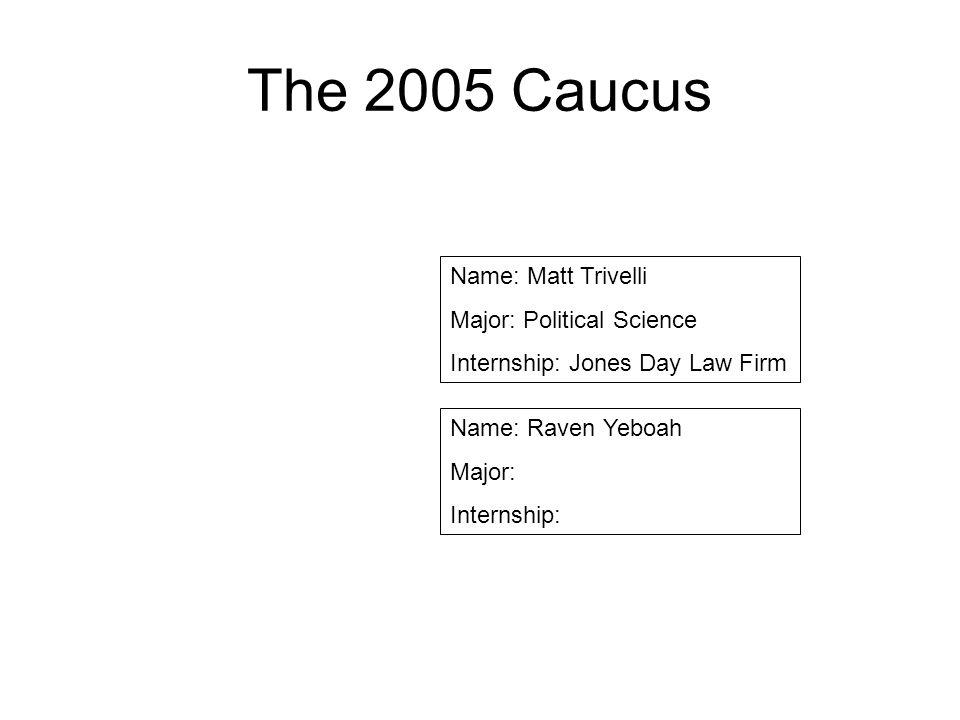 The 2005 Caucus Name: Matt Trivelli Major: Political Science
