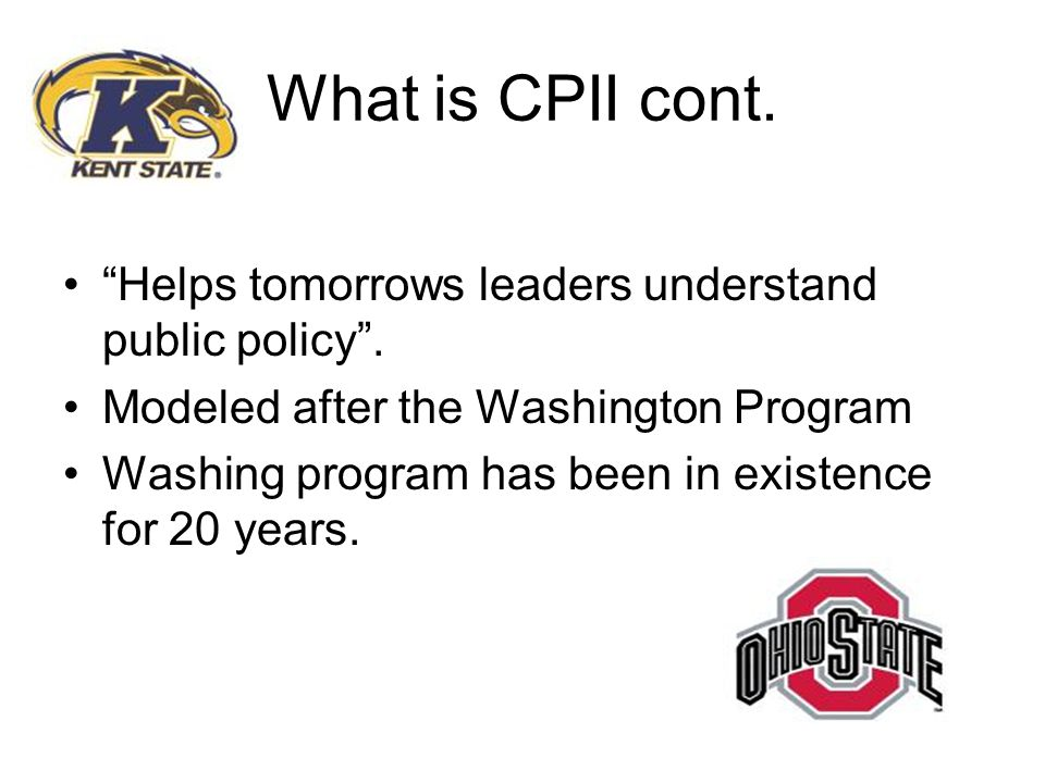 What is CPII cont. Helps tomorrows leaders understand public policy .