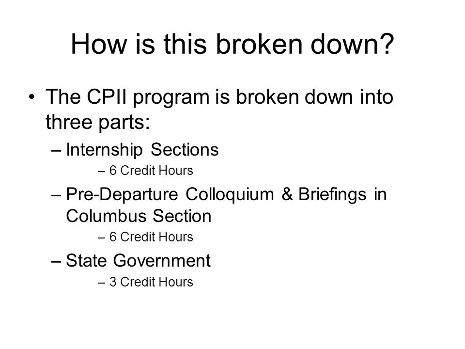 How is this broken down The CPII program is broken down into three parts: Internship Sections. 6 Credit Hours.