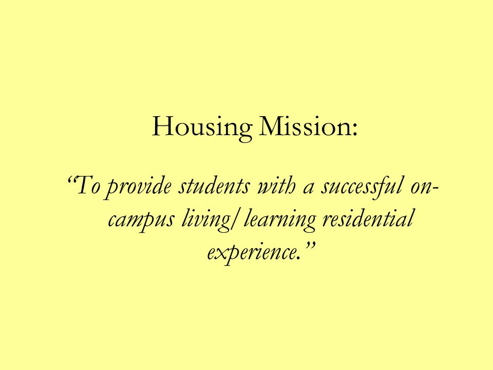 To provide students with a successful on-campus living/learning residential experience.