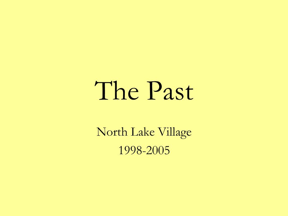 The Past North Lake Village 1998-2005