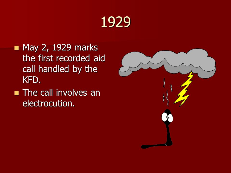 1929 May 2, 1929 marks the first recorded aid call handled by the KFD.