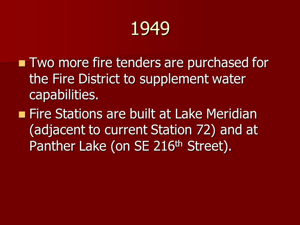 1949 Two more fire tenders are purchased for the Fire District to supplement water capabilities.