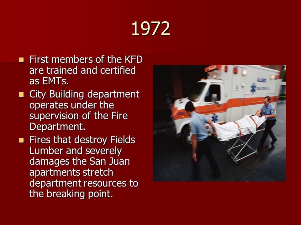 1972 First members of the KFD are trained and certified as EMTs.