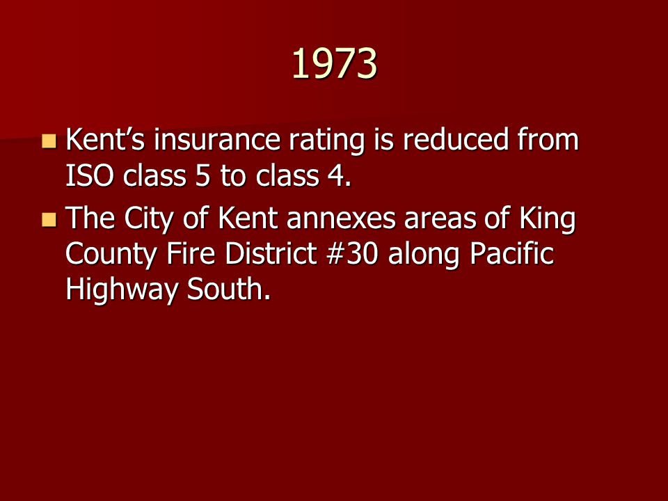 1973 Kent's insurance rating is reduced from ISO class 5 to class 4.