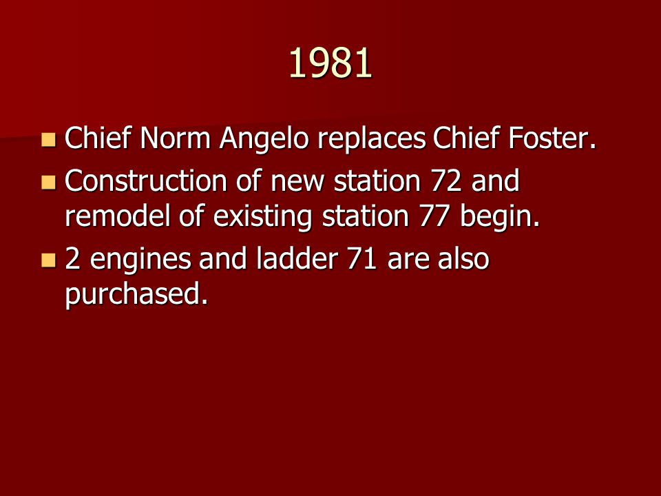 1981 Chief Norm Angelo replaces Chief Foster.