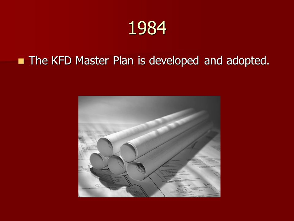1984 The KFD Master Plan is developed and adopted.