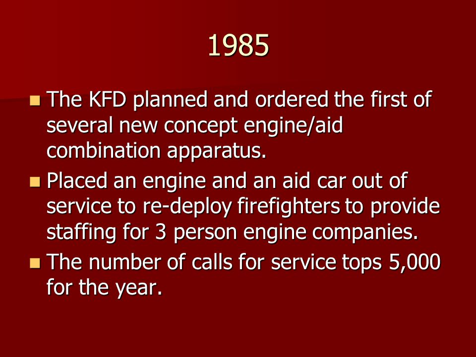 1985 The KFD planned and ordered the first of several new concept engine/aid combination apparatus.