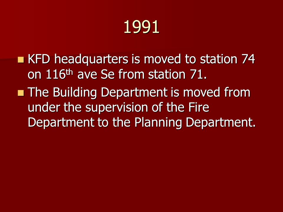 1991 KFD headquarters is moved to station 74 on 116th ave Se from station 71.