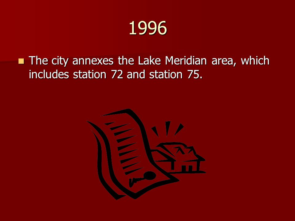 1996 The city annexes the Lake Meridian area, which includes station 72 and station 75.