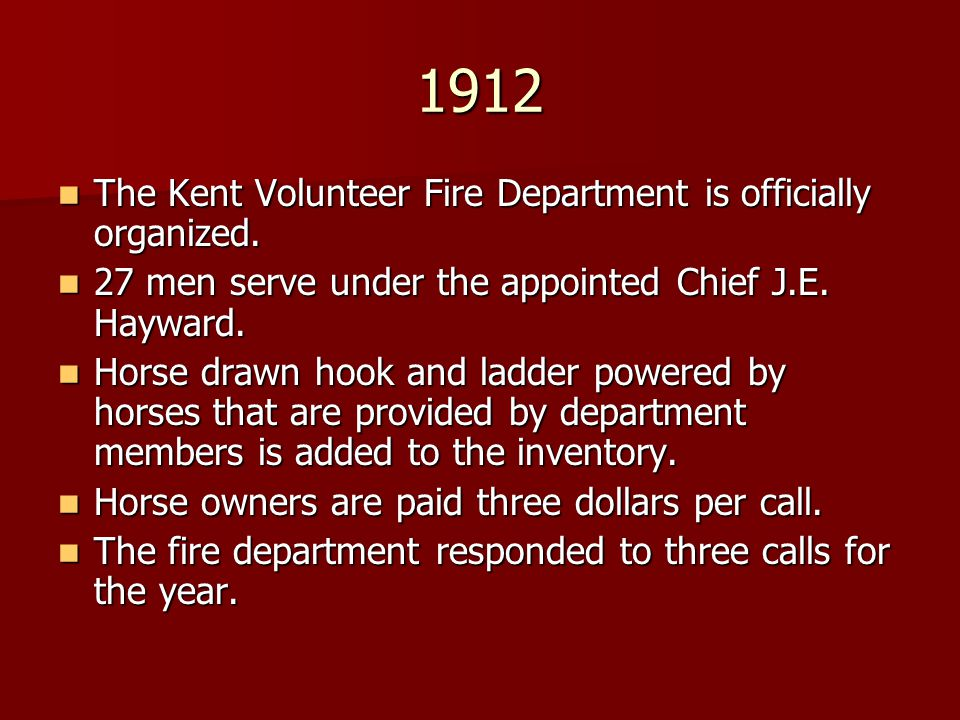 1912 The Kent Volunteer Fire Department is officially organized.