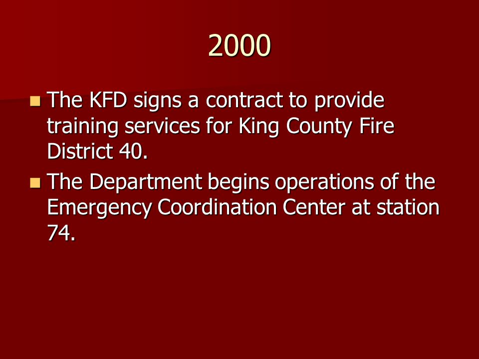 2000 The KFD signs a contract to provide training services for King County Fire District 40.