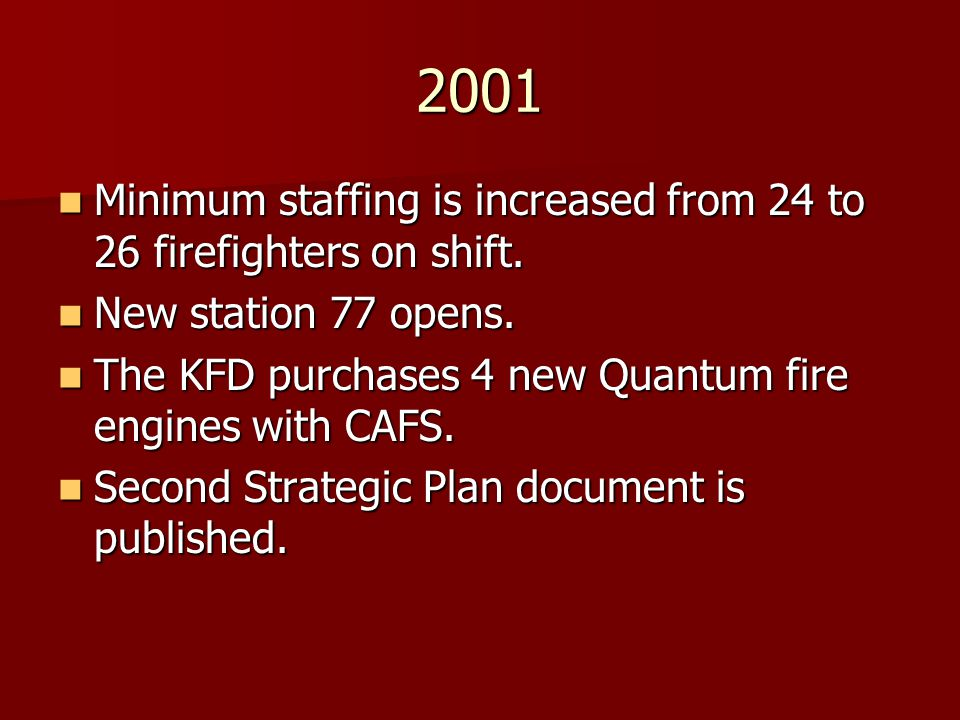 2001 Minimum staffing is increased from 24 to 26 firefighters on shift. New station 77 opens.
