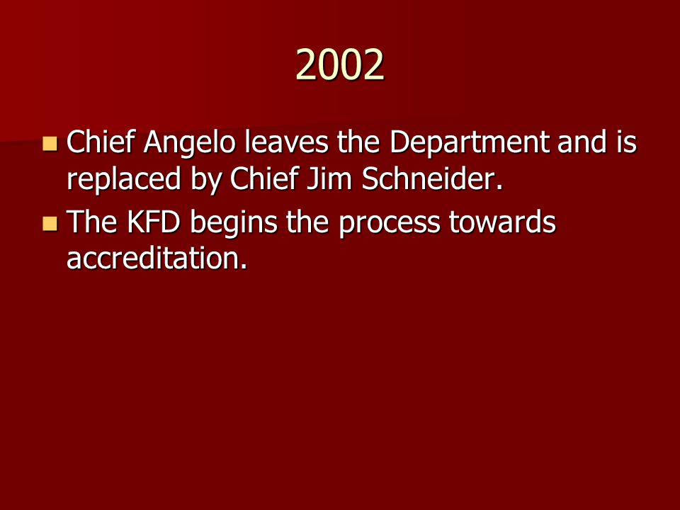 2002 Chief Angelo leaves the Department and is replaced by Chief Jim Schneider.