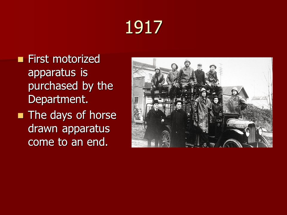 1917 First motorized apparatus is purchased by the Department.