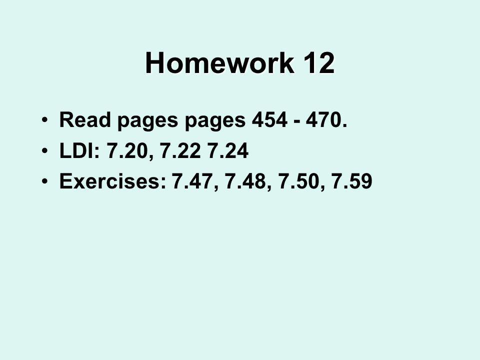 Homework 12 Read pages pages 454 - 470. LDI: 7.20, 7.22 7.24