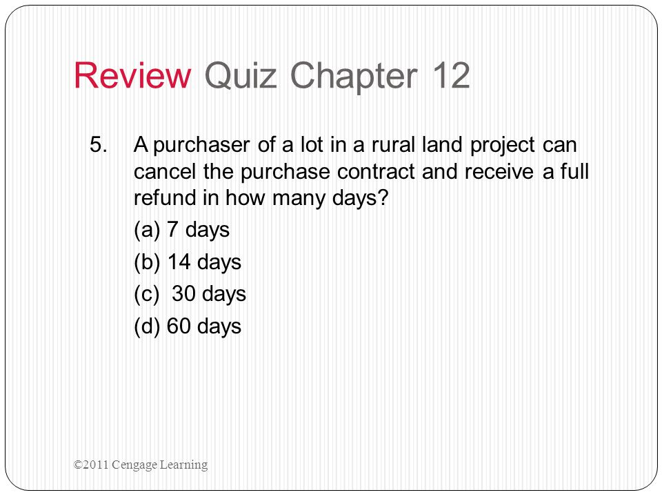 Review Quiz Chapter 12 A purchaser of a lot in a rural land project can cancel the purchase contract and receive a full refund in how many days