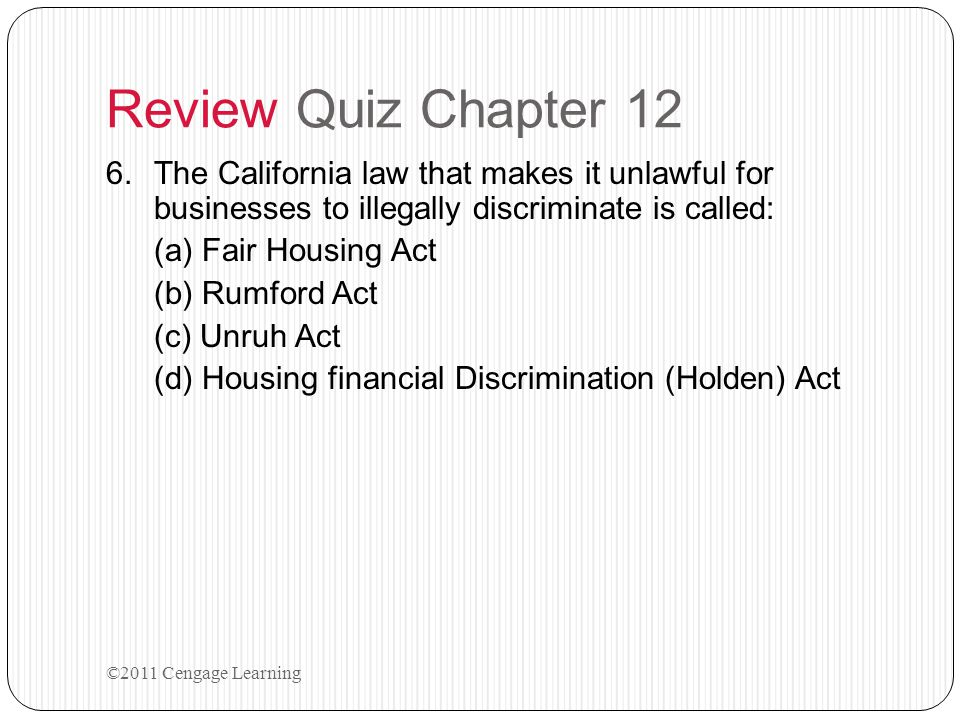 Review Quiz Chapter 12 The California law that makes it unlawful for businesses to illegally discriminate is called: