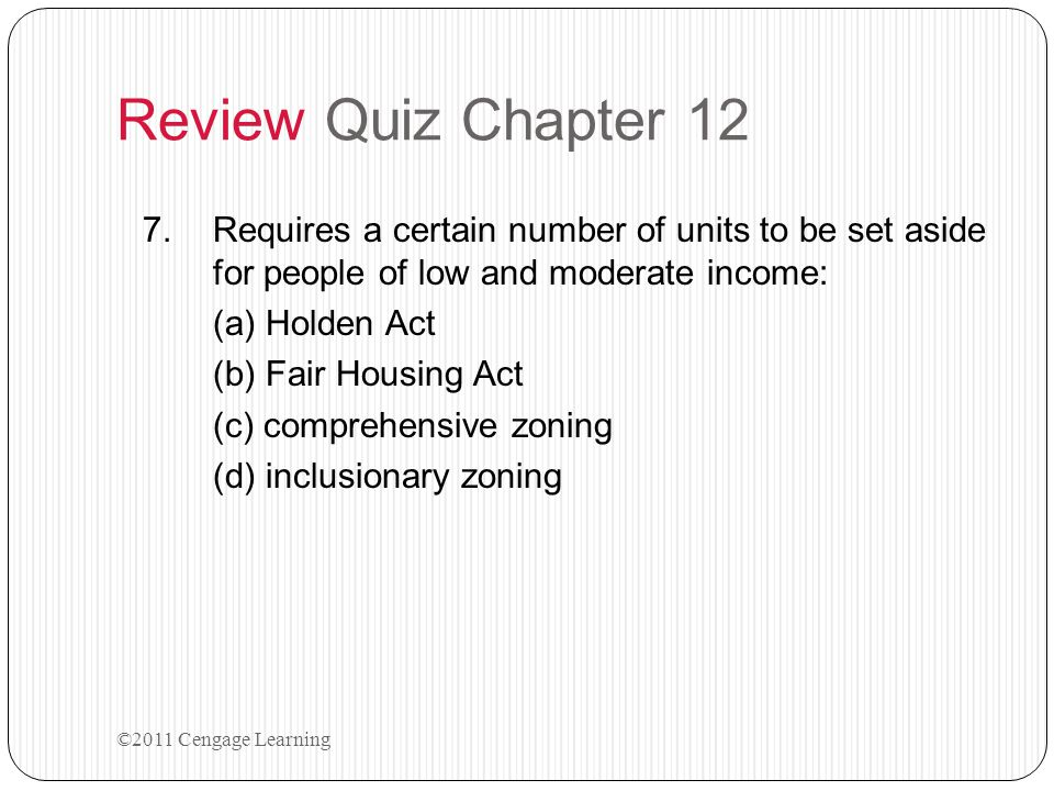 Review Quiz Chapter 12 Requires a certain number of units to be set aside for people of low and moderate income: