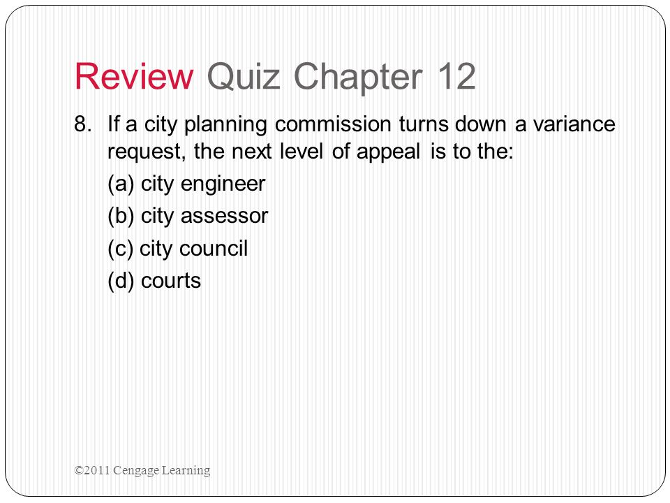Review Quiz Chapter 12 If a city planning commission turns down a variance request, the next level of appeal is to the: