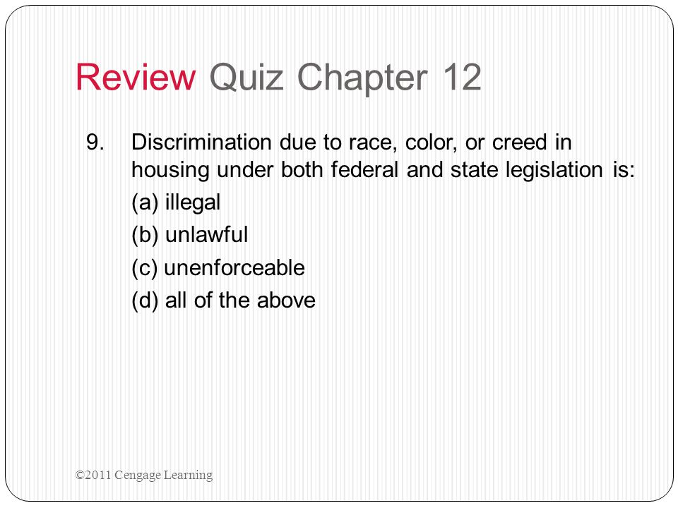 Review Quiz Chapter 12 Discrimination due to race, color, or creed in housing under both federal and state legislation is: