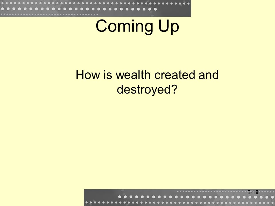How is wealth created and destroyed