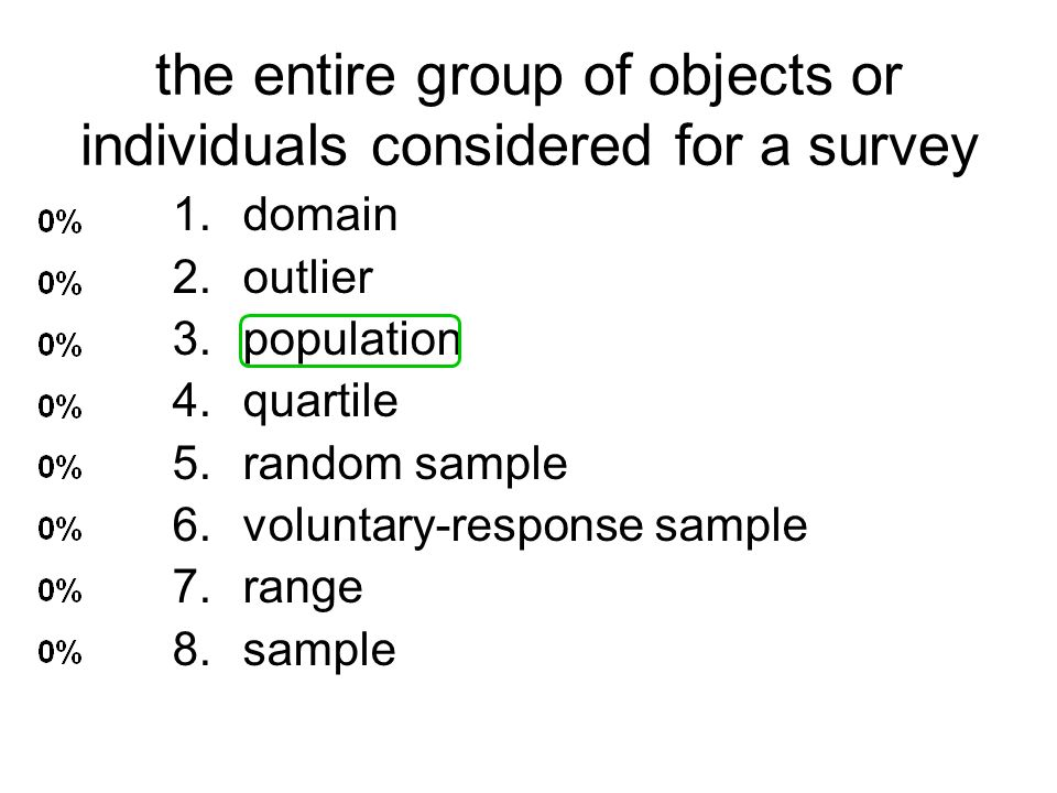 the entire group of objects or individuals considered for a survey