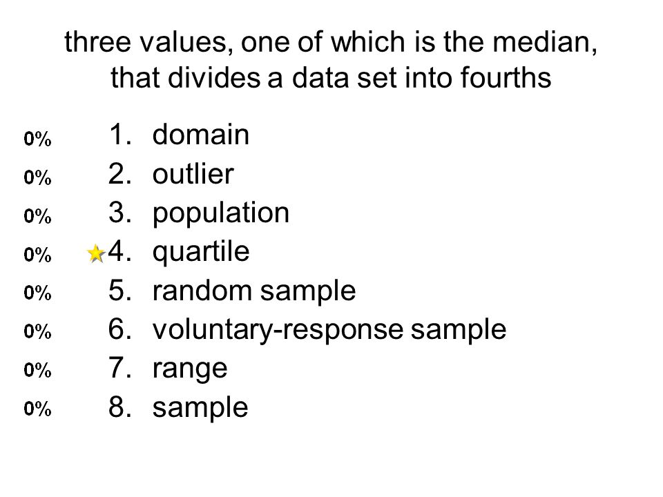 three values, one of which is the median, that divides a data set into fourths