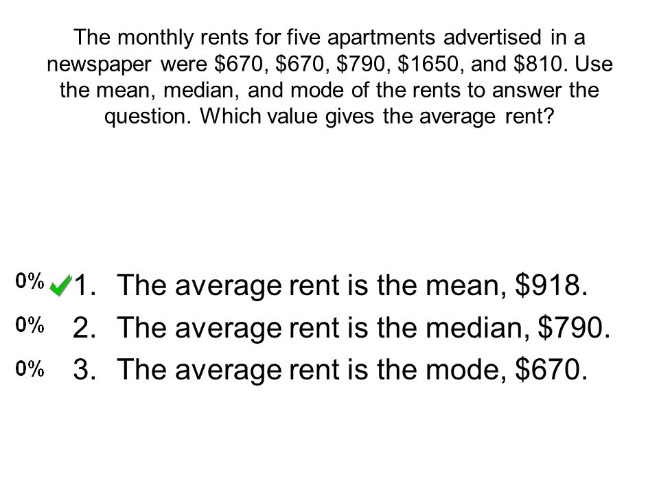 The average rent is the mean, $918.