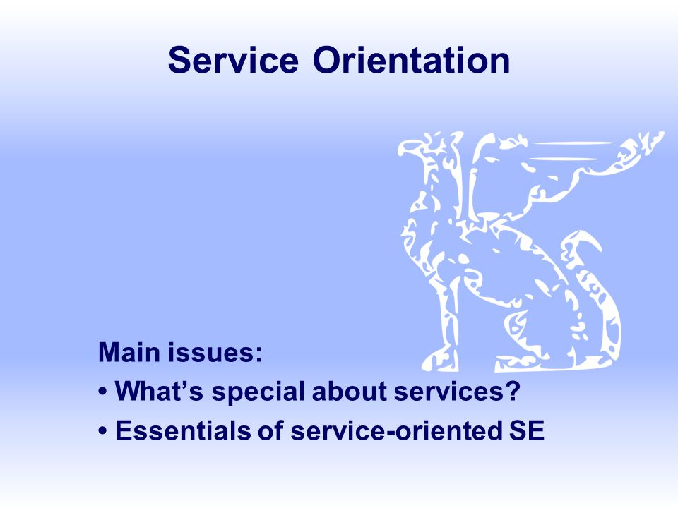 Service Orientation Main issues: • What's special about services